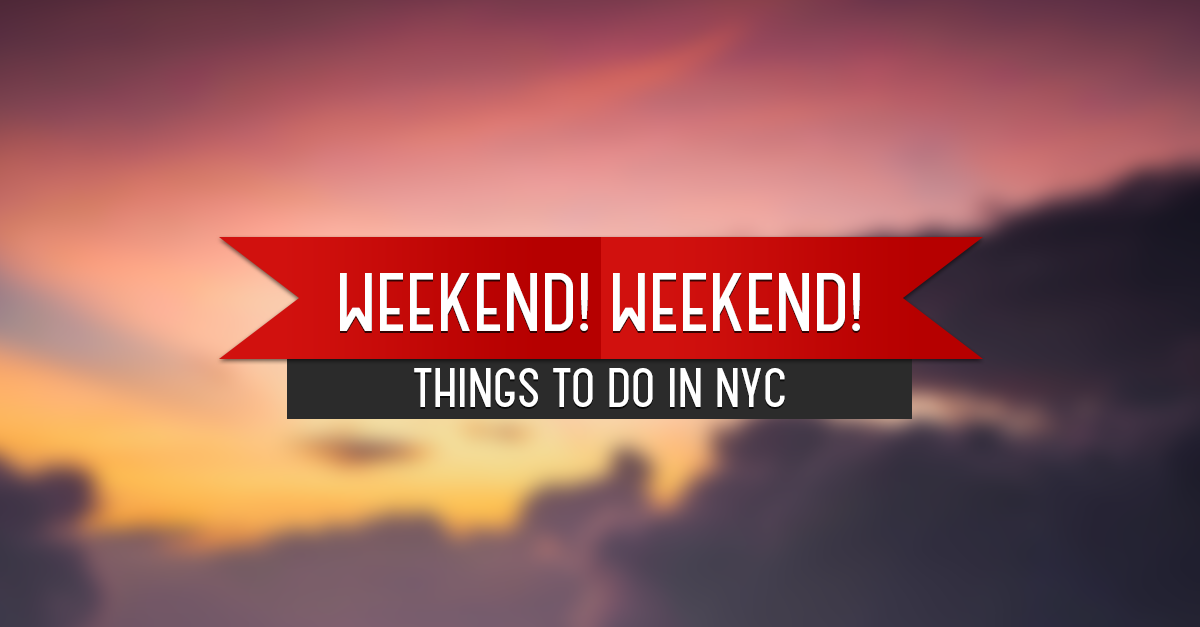 March 20 22 things to do see and hear in nyc this for Things to do this weekend in nyc