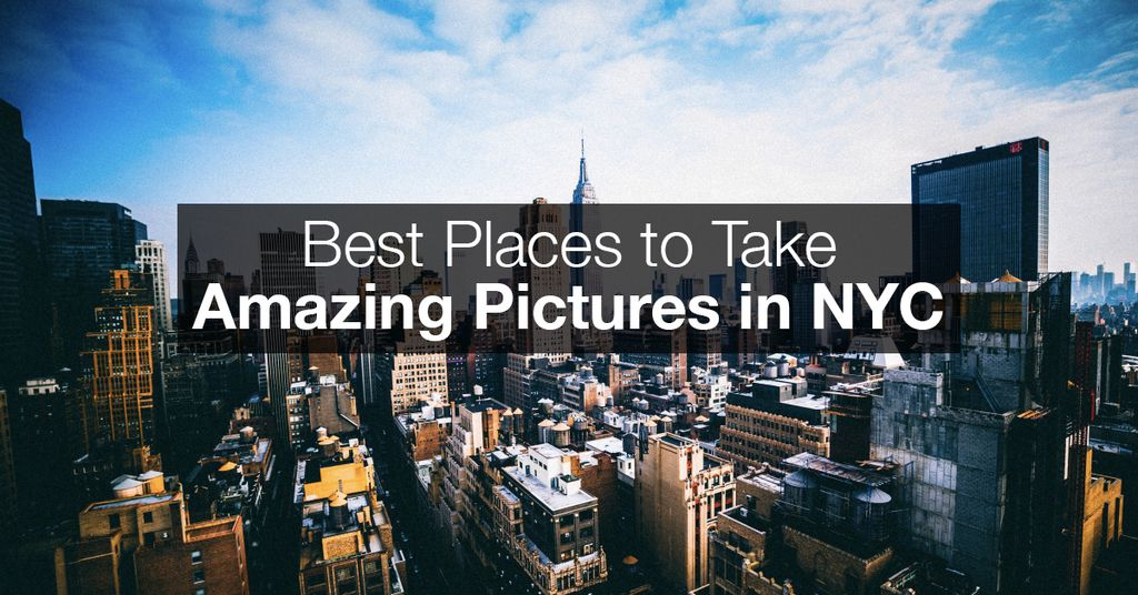 Best places to take amazing pictures in nyc in new york for Good places to take pictures in nyc